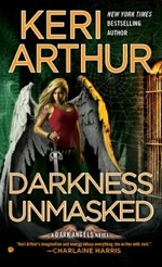 Darkness Unmasked from the Dark Angel Series by Keri Arthur