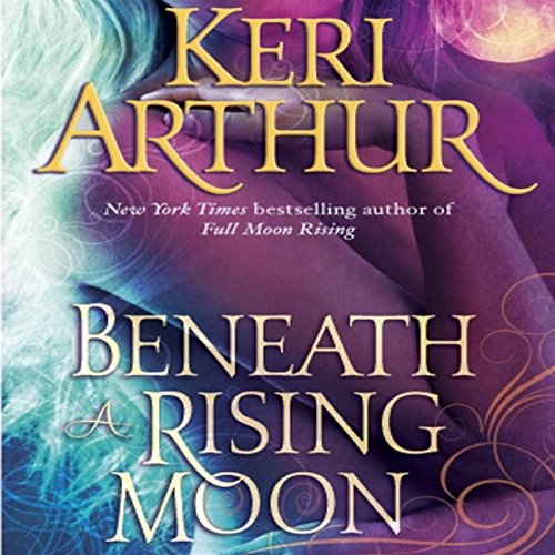 Audiobook cover for Beneath a Rising Moon audiobook by Keri Arthur
